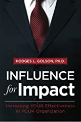 Influence for Impact: Increasing Your Effectiveness in Your Organization by Hodges L. Golson (2011-07-15) Paperback