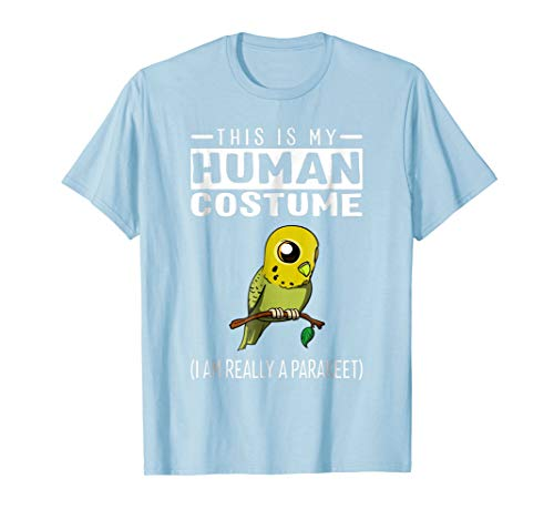 This Is My Human Costume I Am Really A Parakeet Bird T Shirt -