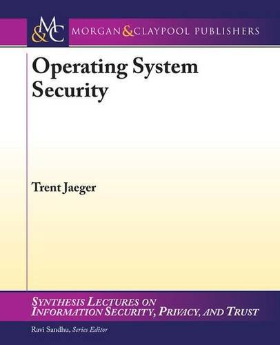 Operating System Security (Synthesis Lectures on Information Security, Privacy, and Trust) by Morgan and Claypool Publishers