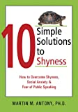 10 Simple Solutions to Shyness, Martin M. Antony, 1572243481
