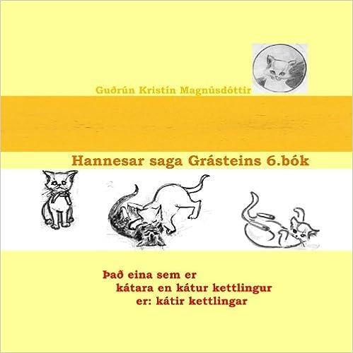 Hannesar saga Gr?steins, 6. b?k: ?a? eina, sem er k?tara en k?tur kettlingur, er: k?tir kettlingar (Icelandic Edition) by Gu?r?n Krist?n Magn?sd?ttir (2010-09-23)