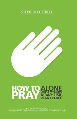 How to Pray: Alone, with Others, at Any Time, in Any Place (At Any Time And From Time To Time)