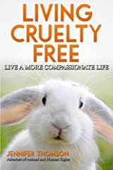Living Cruelty Free - Live a more compassionate life Paperback