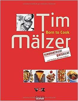 Born To Cook Schmeckt Nicht Gibts Nicht Amazonde Tim Mälzer