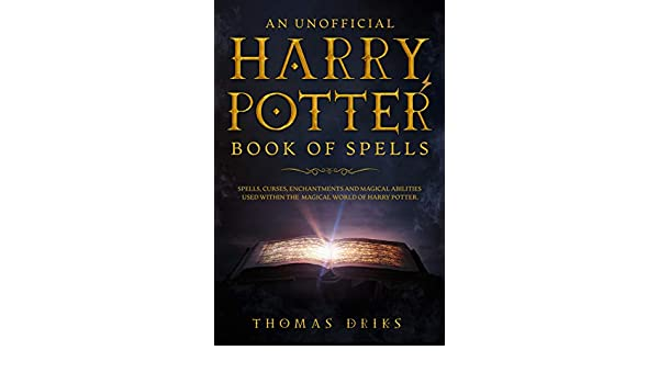 An Unofficial Harry Potter Book of Spells: Spells, Curses, Enchantments and Magical Abilities Used Within the Magical World of Harry Potter (English Edition) eBook: Driks, Thomas: Amazon.es: Tienda Kindle