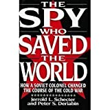 The Spy Who Saved the World: How a Soviet Colonel Changed the Course of the Cold War by Jerrold L. Schecter (1992-03-01)