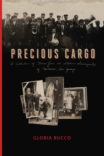 Precious Cargo: A Collection of Stories from the Italian Immigrants of Matawan, New Jersey New Precious Cargo