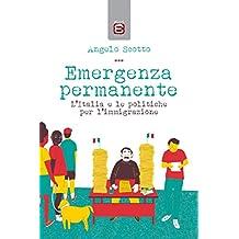 Emergenza permanente: L'Italia e le politiche per l'immigrazione (Italian Edition)