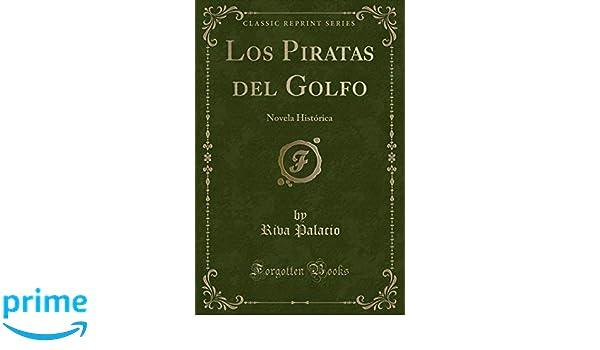 Los Piratas del Golfo: Novela Histórica (Classic Reprint) (Spanish Edition): Riva Palacio: 9781332475612: Amazon.com: Books