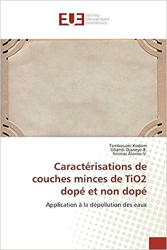 Caractérisations de couches minces de TiO2 dopé et non dopé: Application à la dépollution des eaux (Omn.Univ.Europ.) (French Edition)