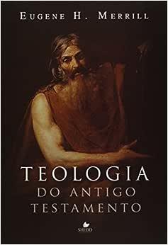 Teologia do Antigo Testamento - (Merrill)