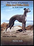 The Italian Greyhound Nuts and Bolts Book for All IG Lovers, Kelly, Patricia, 1591961025