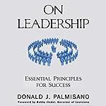 On Leadership: Essential Principles for Success | Donald J. Palmisano
