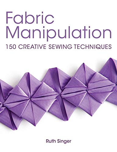 (Fabric Manipulation: 150 Creative Sewing Techniques)