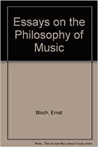 Essays on the philosophy of music by ernst bloch