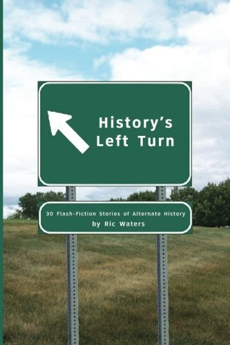 History's Left Turn: 30 Flash-Fiction Stories of Alternate History [Ric Waters] (Tapa Blanda)