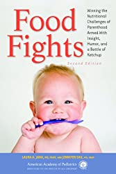 Food Fights: Winning the Nutritional Challenges of Parenthood Armed With Insight, Humor, and a Bottle of Ketchup