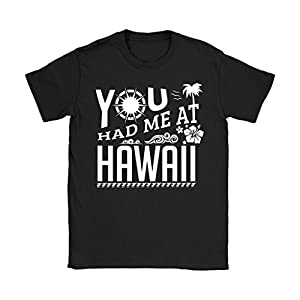 You Had Me At Hawaii - Funny Hawaiian Aloha Travel Shirt - Women's Sized Tee, Small