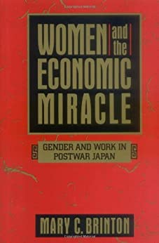 Women and the Economic Miracle: Gender and Work in Postwar Japan (California Series on Social Choice and Political Economy) by [Brinton, Mary C.]