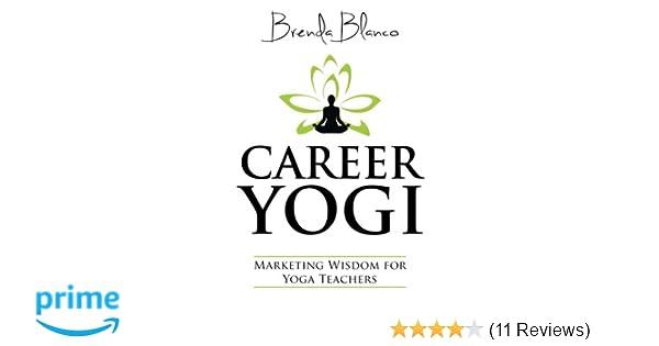 Career Yogi: Marketing Wisdom for Yoga Teachers: Brenda ...