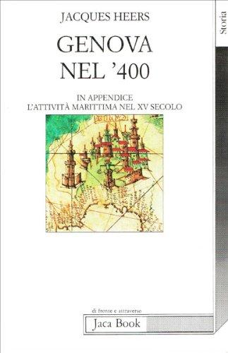 Genova nel '400. Civiltà mediterranea, grande capitalismo e capitalismo popolare. L'attività marittima nel XV secolo (Di fronte e attraverso. Storia)
