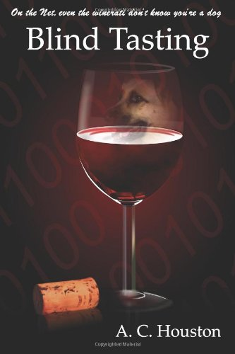 Read Online Blind Tasting: On the Net, even the winerati don't know you're a dog pdf epub