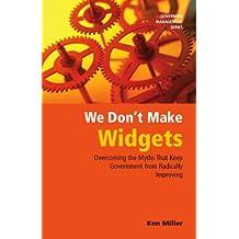We Don't Make Widgets (GOVERNING Management Series)