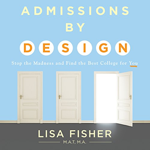 Admissions by Design: Stop the Madness and Find the Best College for You by Elevate Publishing