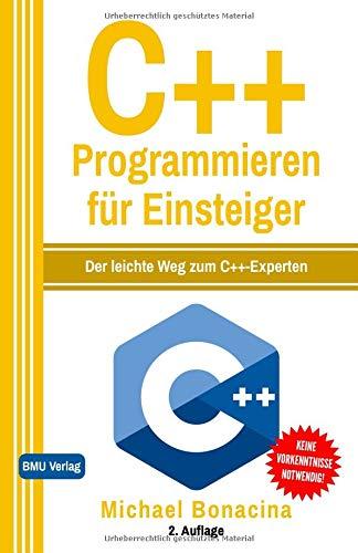 C++ Programmieren: für Einsteiger: Der leichte Weg zum C++-Experten Taschenbuch – 5. September 2018 Michael Bonacina Independently published 1720089973 Computers / Compilers