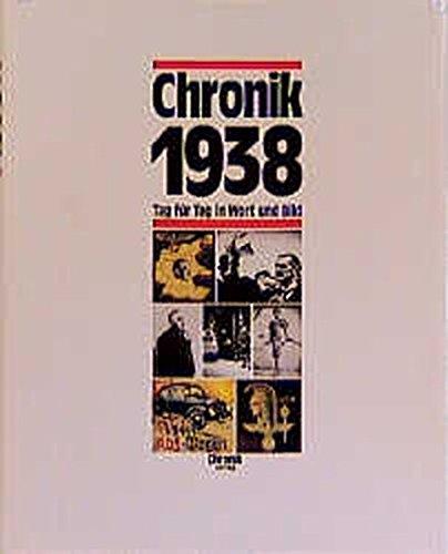 Chronik 1938: Tag für Tag in Wort und Bild