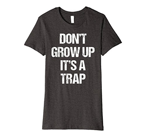 Womens Dont Grow Up Its A Trap Premium T-Shirt Funny Adult Gift Large Dark Heather (Trap Unknown Dark)