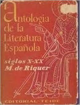 Antología de la literatura española siglos X-XX Cantar de Mio Cid, Fernán ...: Amazon.es: RIQUER, Martín de.-: Libros