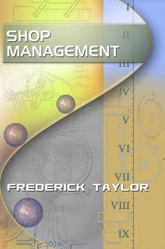 Shop Management, by Frederick Taylor