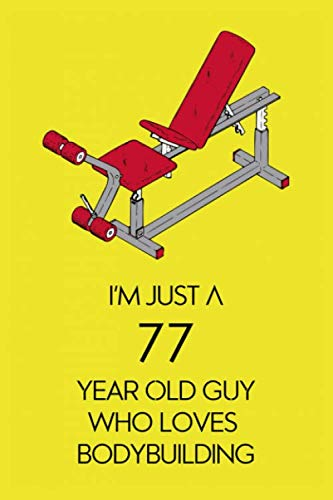 I am just a 77 Year Old Guy Who Loves Bodybuilding: Planer and Tracker journal,fitness journal,tracker paperback book notebook gift,fit journal,nutrition journal planner