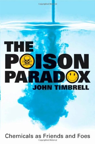 The Poison Paradox: Chemicals As Friends and Foes by Timbrell John (2005-09-02) (The Poison Paradox)