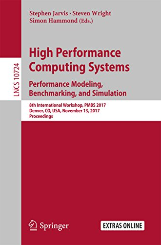 High Performance Computing Systems. Performance Modeling, Benchmarking, and Simulation: 8th International Workshop, PMBS 2017, Denver, CO, USA, November ... Computer Science and General Issues)