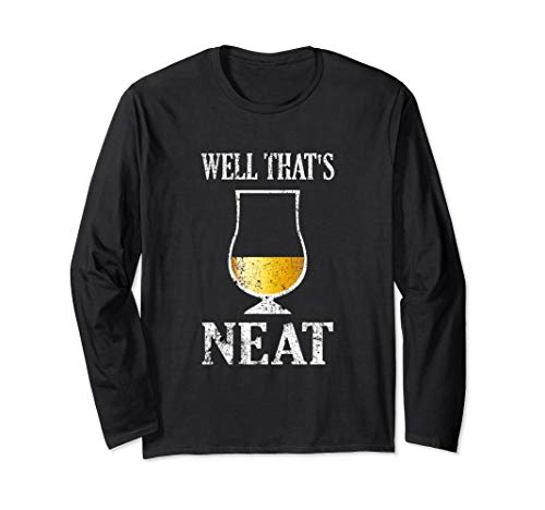 Well That's Neat LS Shirt | Whiskey and Scotch Lover Gift