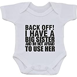 Back Off I Have A Big Sister and IM NOT Afraid to USE HER Funny Humour Cotton White Baby Vest OR BIB (First Size bib)
