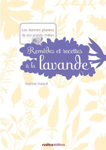 Remèdes et recettes à la lavande (Les bonnes plantes de nos grands-mères) (French Edition)