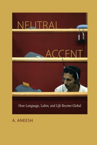 Neutral Accent: How Language, Labor, and Life Become Global by Duke University Press Books