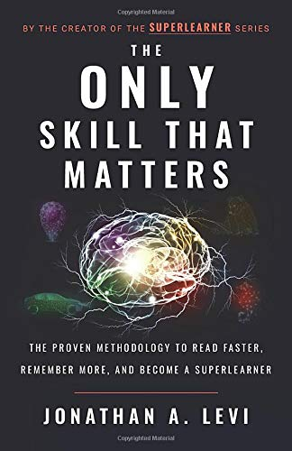 The Only Skill That Matters  The Proven Methodology To Read Faster Remember More And Become A SuperLearner