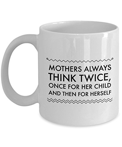Funny 11Oz Coffee Mug, Mothers Always Think Twice, Once For Her Child And Then For Herself for Dad, Grandpa, Husband From Son, Daughter, Wife for Co