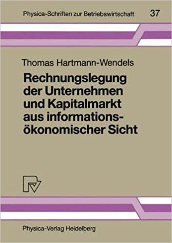 Rechnungslegung der Unternehmen und Kapitalmarkt aus informationsökonomischer Sicht (Physica-Schriften zur Betriebswirtschaft)