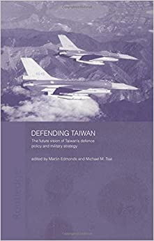 Book Defending Taiwan: The Future Vision of Taiwan's Defence Policy and Military Strategy