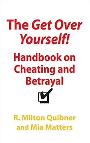 The Get Over Yourself Handbook on Cheating and Betrayal: R  Milton
