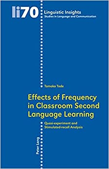 Effects of Frequency in Classroom Second Language Learning: Quasi-Experiment and Stimulated-Recall Analysis (Linguistic Insights)