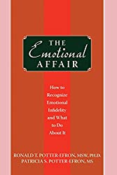 The Emotional Affair: How to Recognize Emotional Infidelity and What to Do About It