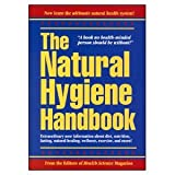 The Natural Hygiene Handbook, , 0914532405