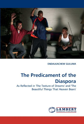 The Predicament of the Diaspora: As Reflected in 'The Texture of Dreams' and 'The Beautiful Things That Heaven Bears'