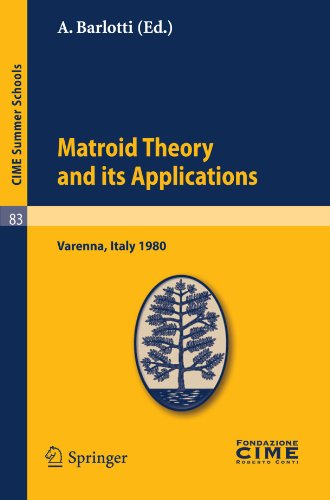 Matroid Theory and Its Applications: Lectures given at a Summer School of the Centro Internazionale Matematico Estivo (C